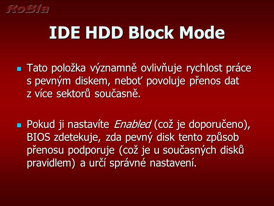 IDE HDD Block Mode Tato položka významně ovlivňuje rychlost práce s pevným diskem, neboť povoluje přenos dat z více sektorů současně.