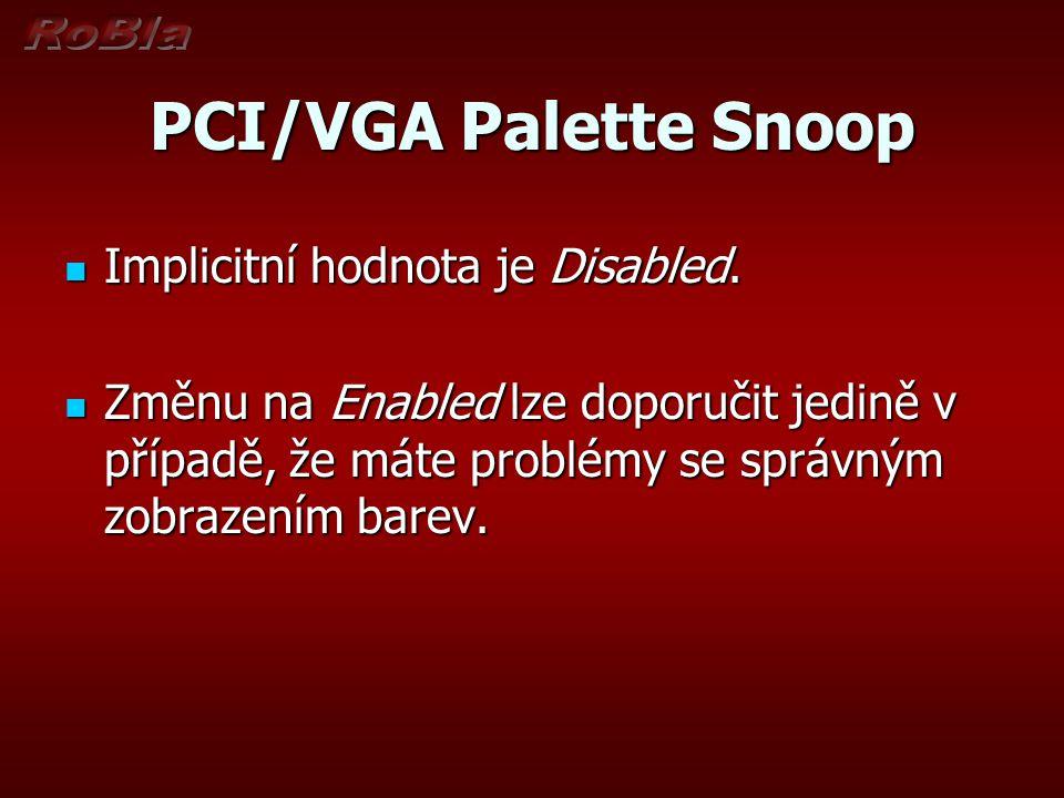 PCI/VGA Palette Snoop Implicitní hodnota je Disabled.