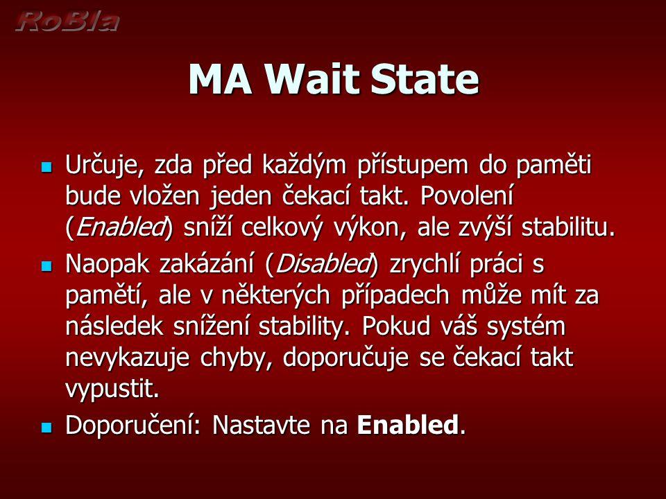 MA Wait State Určuje, zda před každým přístupem do paměti bude vložen jeden čekací takt. Povolení (Enabled) sníží celkový výkon, ale zvýší stabilitu.