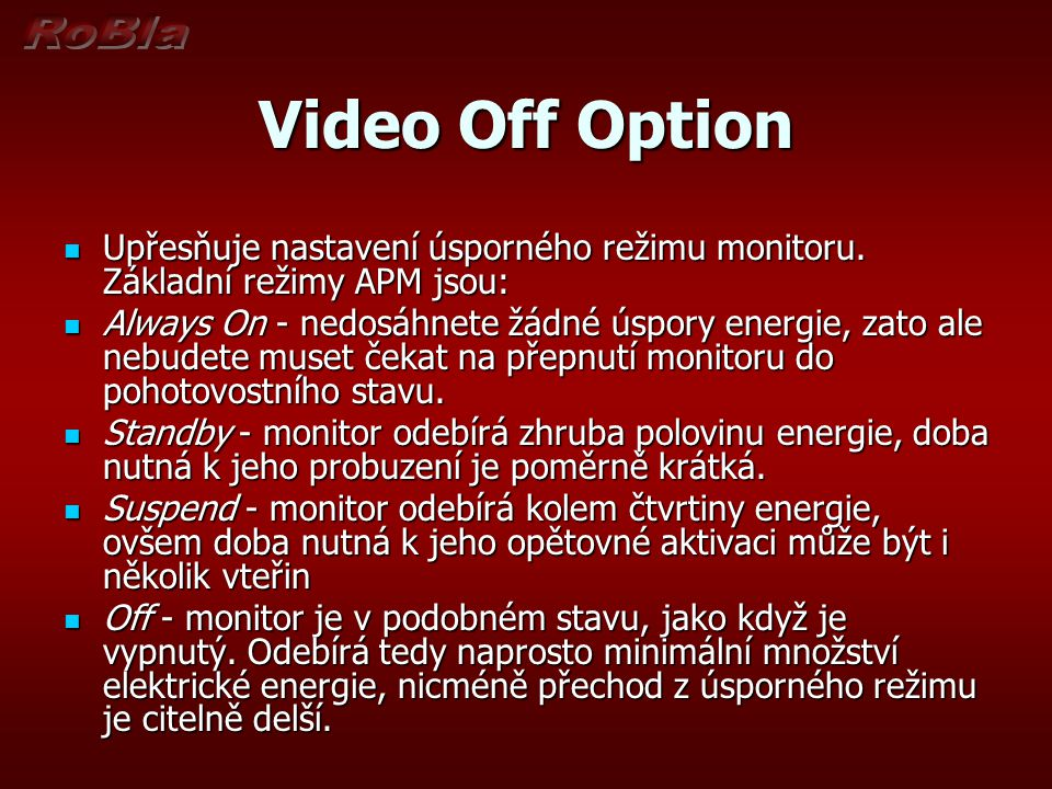 Video Off Option Upřesňuje nastavení úsporného režimu monitoru. Základní režimy APM jsou: