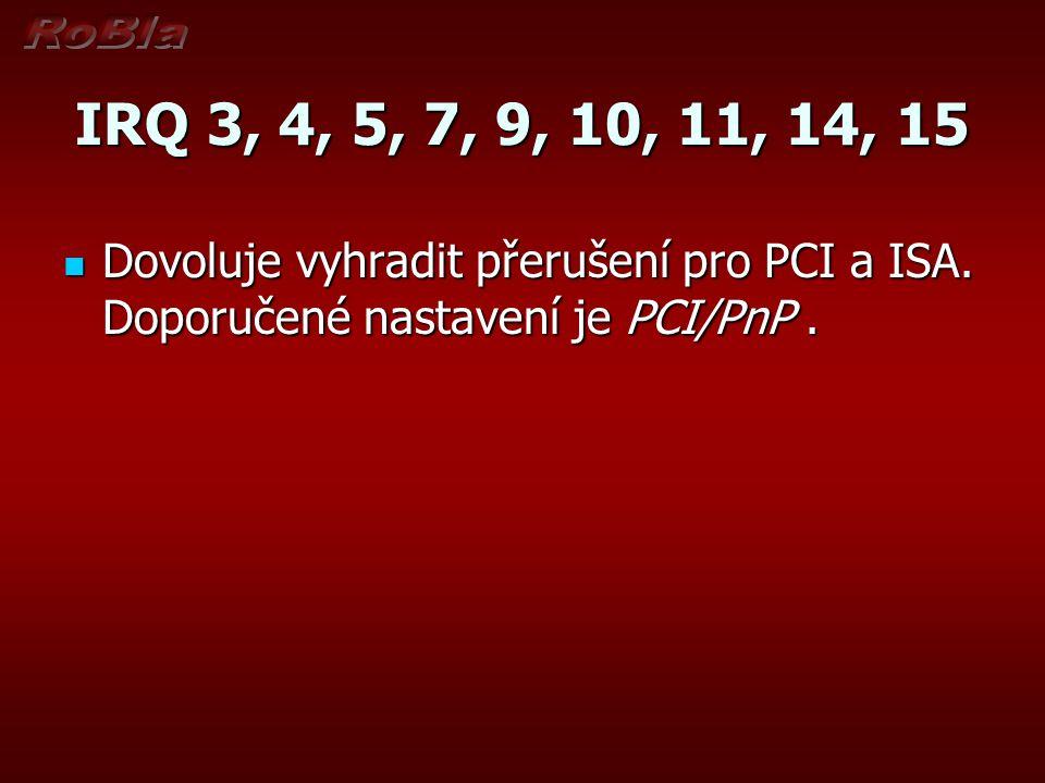 IRQ 3, 4, 5, 7, 9, 10, 11, 14, 15 Dovoluje vyhradit přerušení pro PCI a ISA.