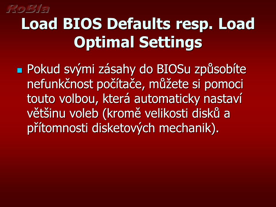 Load BIOS Defaults resp. Load Optimal Settings