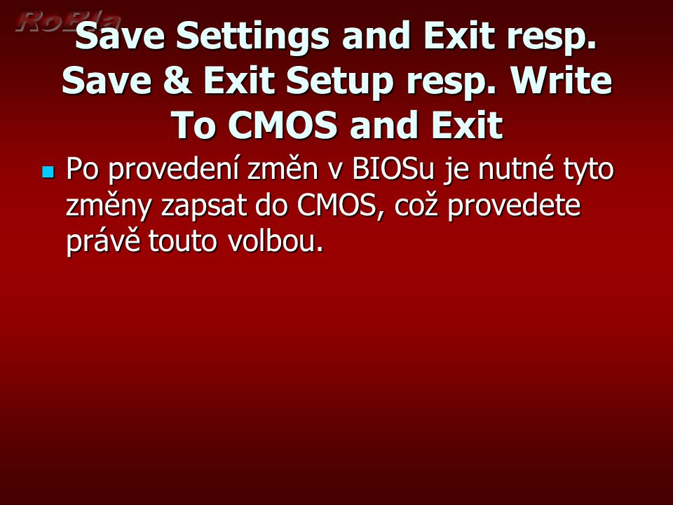 Save Settings and Exit resp. Save & Exit Setup resp