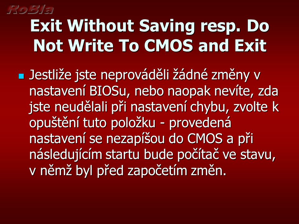 Exit Without Saving resp. Do Not Write To CMOS and Exit