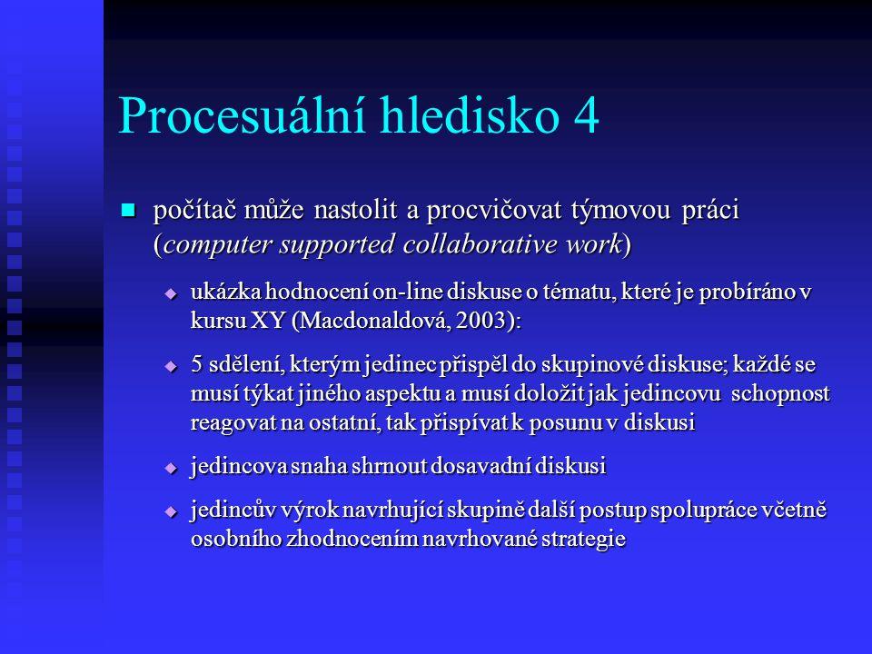 Procesuální hledisko 4 počítač může nastolit a procvičovat týmovou práci (computer supported collaborative work)