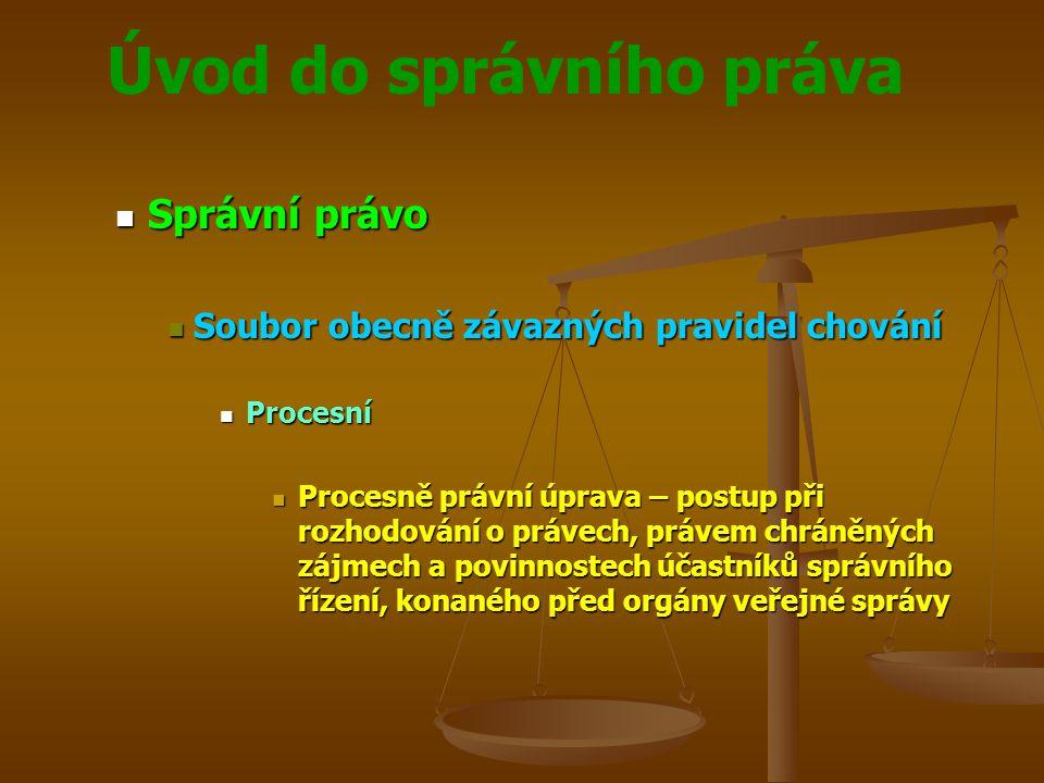 Správní právo Soubor obecně závazných pravidel chování Procesní