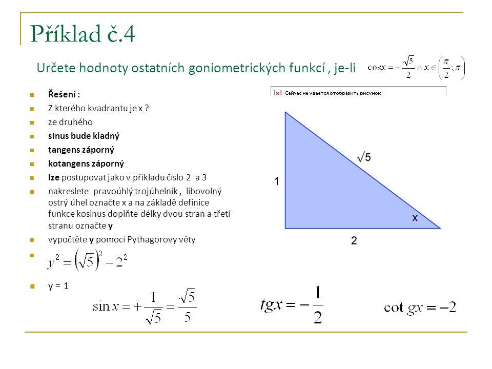 Příklad č.4 Určete hodnoty ostatních goniometrických funkcí , je-li