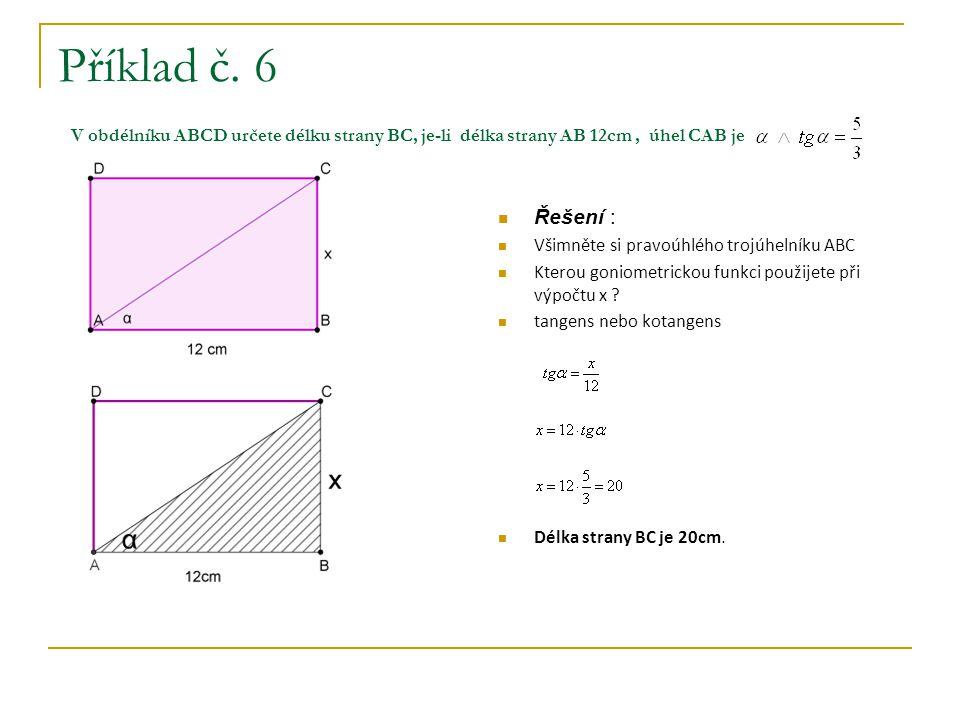 Příklad č. 6 V obdélníku ABCD určete délku strany BC, je-li délka strany AB 12cm , úhel CAB je