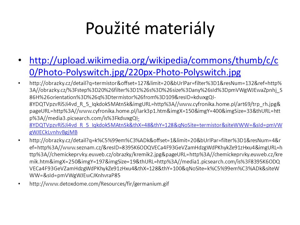 Použité materiály http://upload.wikimedia.org/wikipedia/commons/thumb/c/c0/Photo-Polyswitch.jpg/220px-Photo-Polyswitch.jpg.