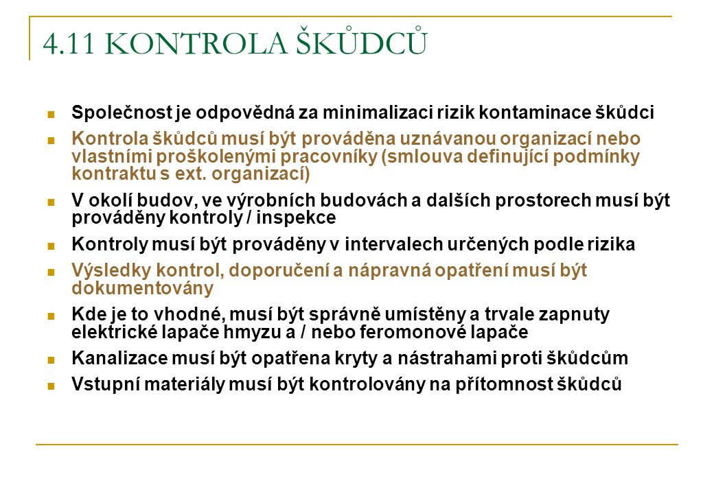 4.11 KONTROLA ŠKŮDCŮ Společnost je odpovědná za minimalizaci rizik kontaminace škůdci.