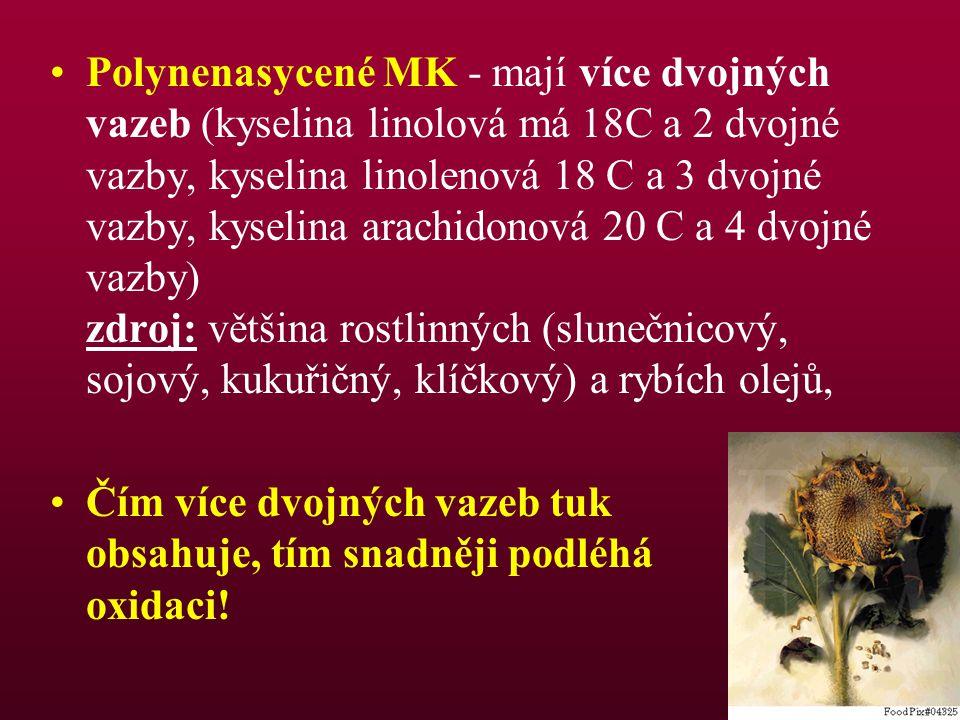 Polynenasycené MK - mají více dvojných vazeb (kyselina linolová má 18C a 2 dvojné vazby, kyselina linolenová 18 C a 3 dvojné vazby, kyselina arachidonová 20 C a 4 dvojné vazby) zdroj: většina rostlinných (slunečnicový, sojový, kukuřičný, klíčkový) a rybích olejů,