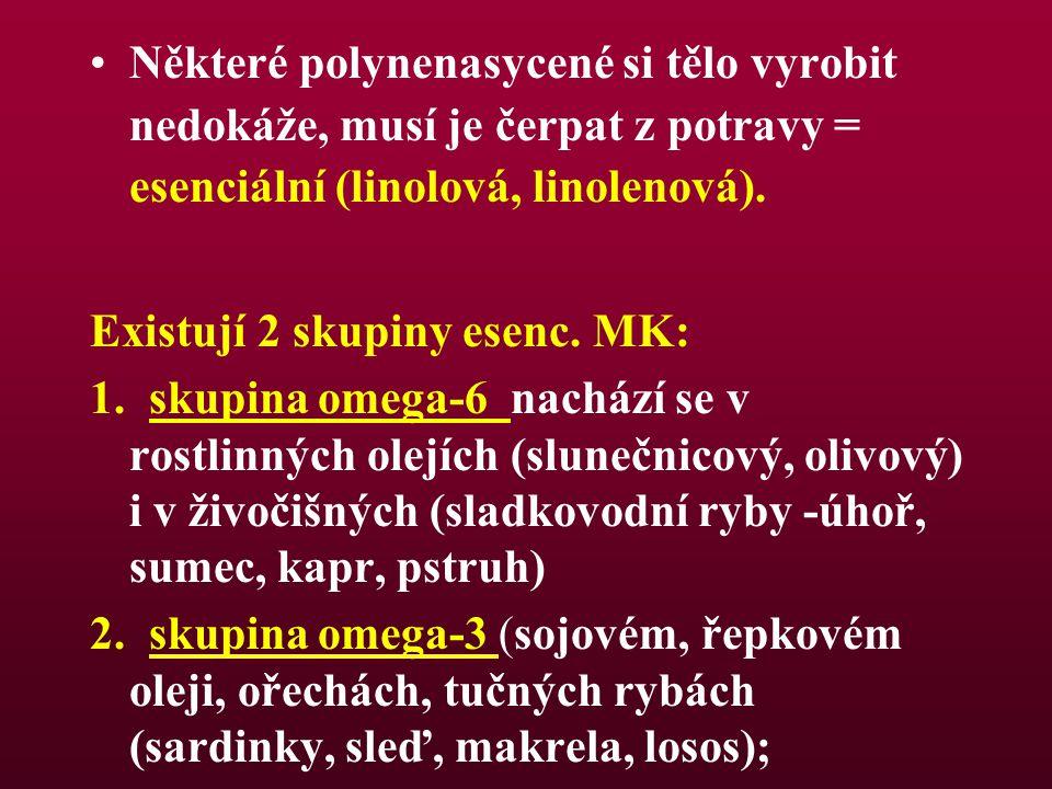 Některé polynenasycené si tělo vyrobit nedokáže, musí je čerpat z potravy = esenciální (linolová, linolenová).