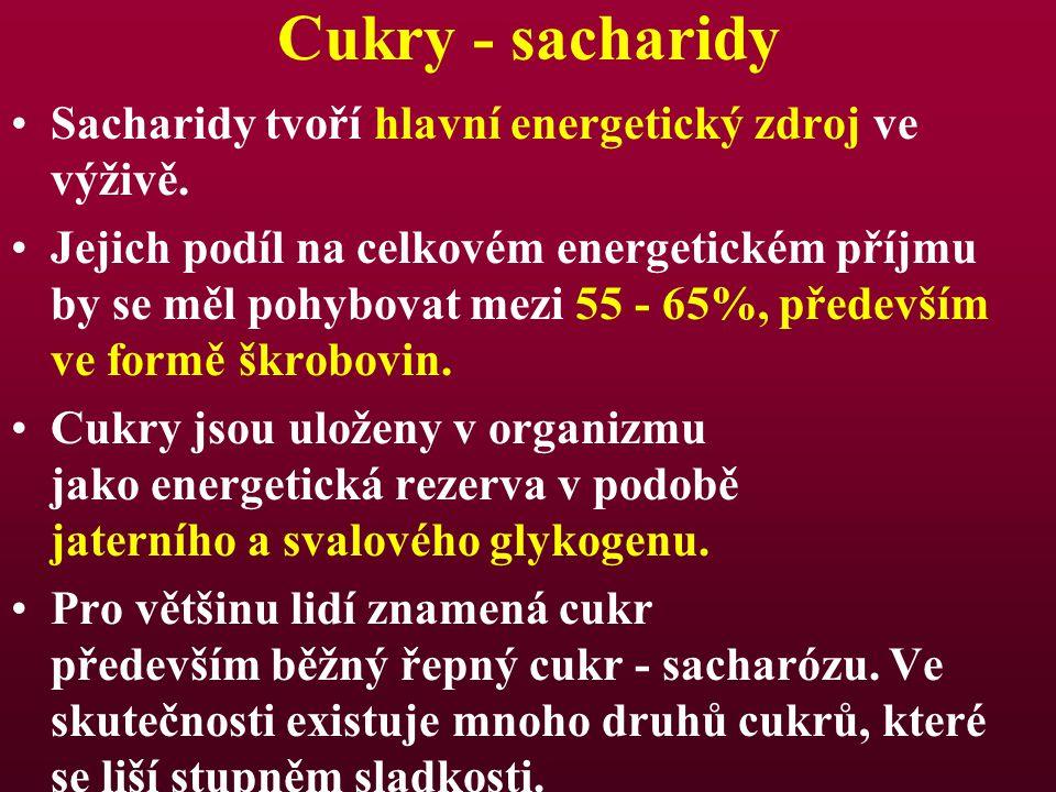 Cukry - sacharidy Sacharidy tvoří hlavní energetický zdroj ve výživě.