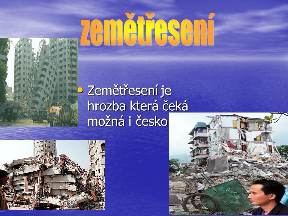 zemětřesení Zemětřesení je hrozba která čeká možná i česko