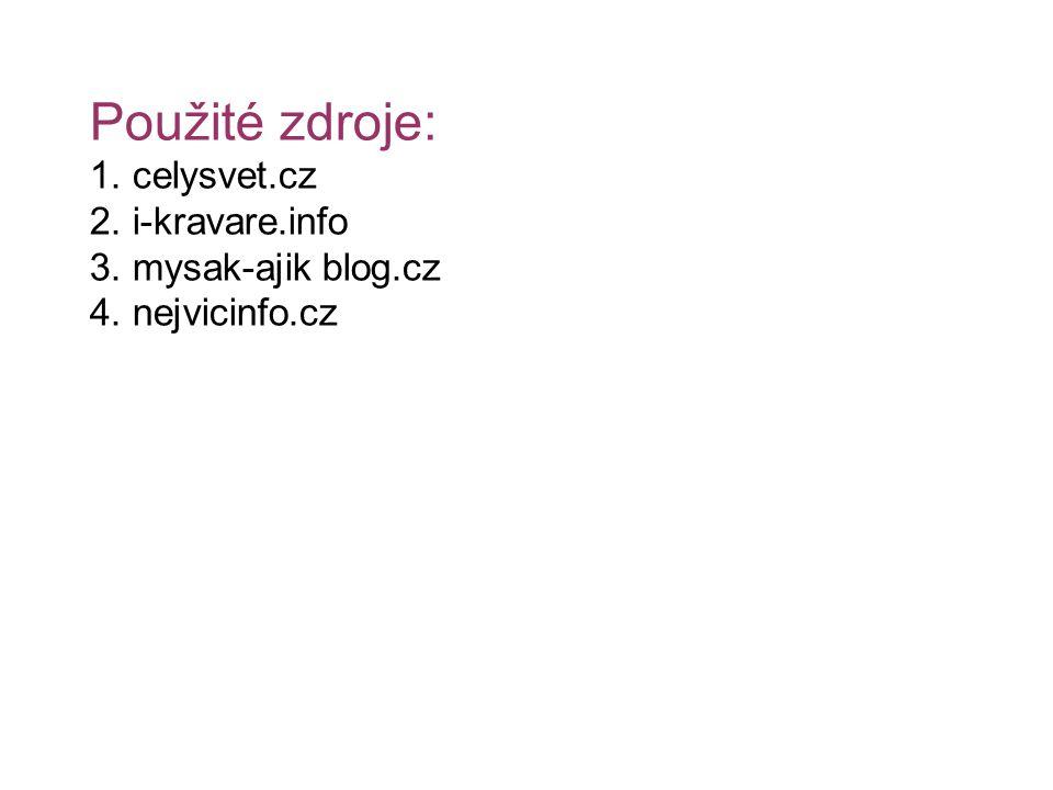 Použité zdroje: 1. celysvet.cz 2. i-kravare.info 3. mysak-ajik blog.cz