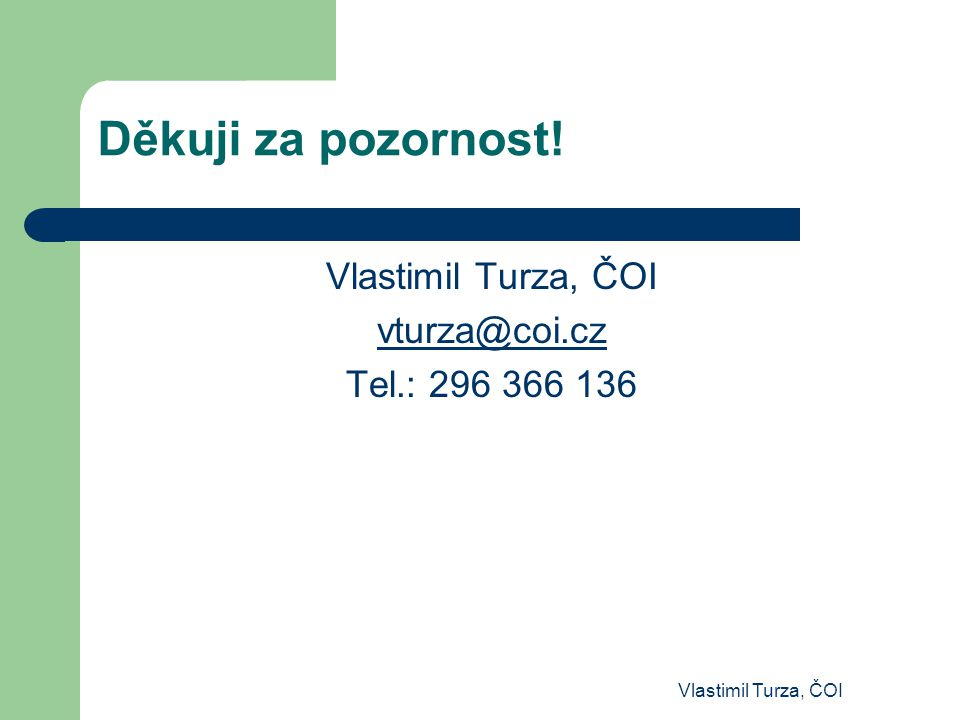 Děkuji za pozornost! Vlastimil Turza, ČOI vturza@coi.cz