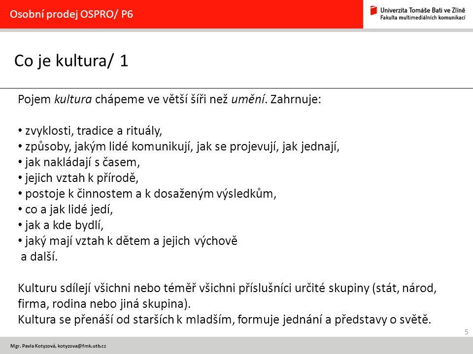 Osobní prodej OSPRO/ P6 Co je kultura/ 1. Pojem kultura chápeme ve větší šíři než umění. Zahrnuje: