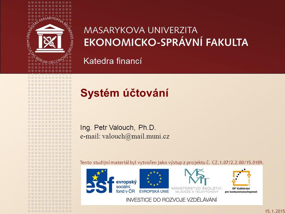 Systém účtování Ing. Petr Valouch, Ph.D. e-mail: valouch@mail.muni.cz