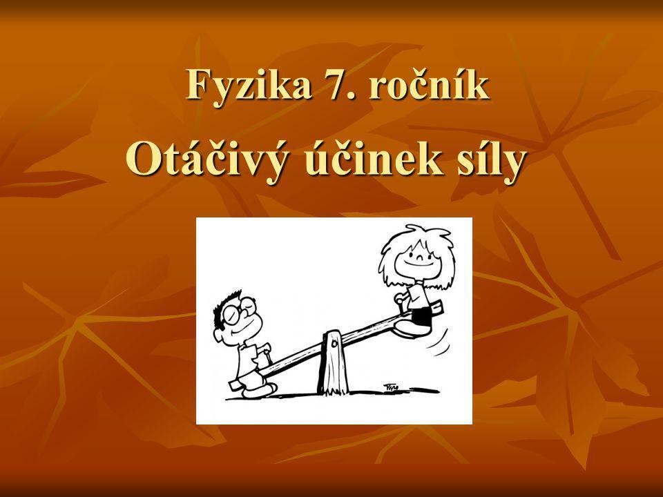 Fyzika 7. ročník Otáčivý účinek síly