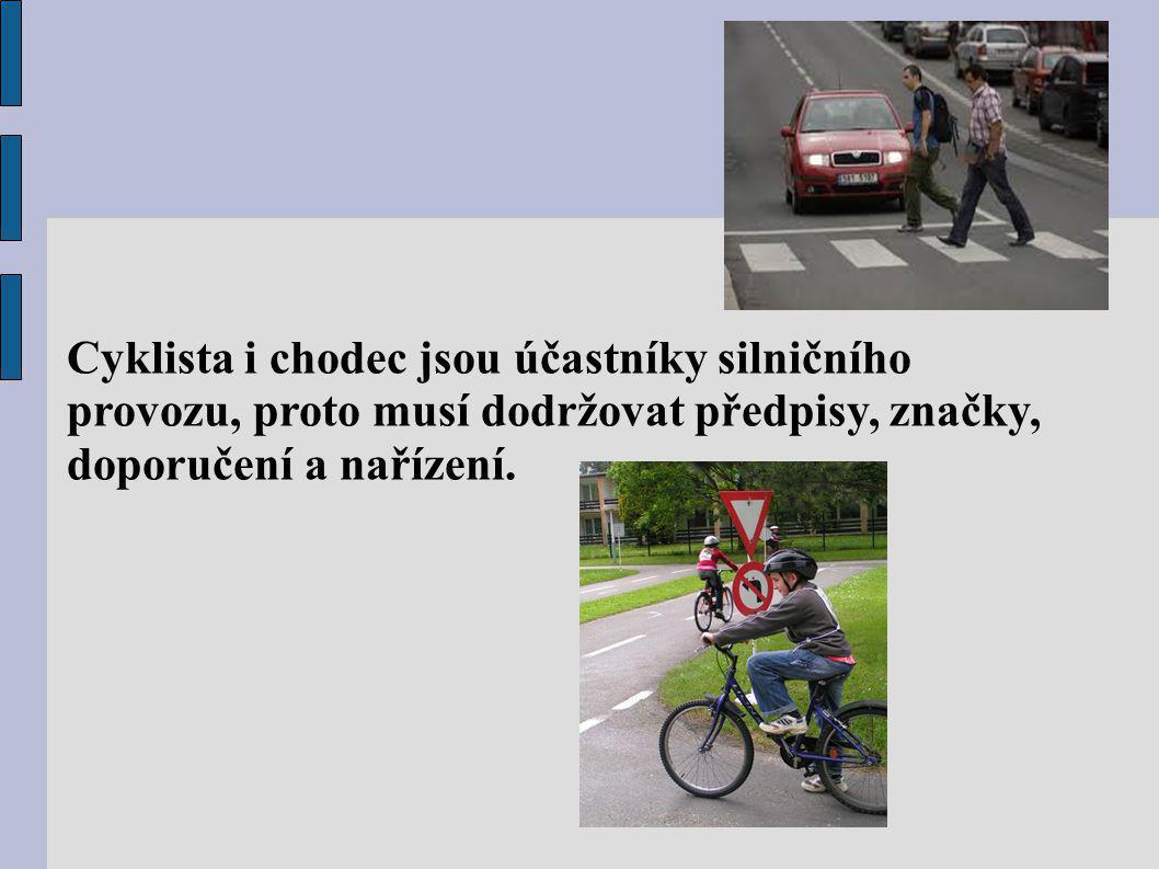 Cyklista i chodec jsou účastníky silničního provozu, proto musí dodržovat předpisy, značky, doporučení a nařízení.
