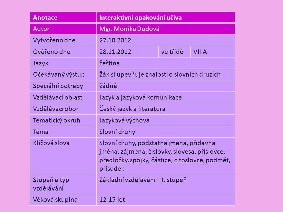 Anotace Interaktivní opakování učiva. Autor. Mgr. Monika Dudová. Vytvořeno dne. 27.10.2012. Ověřeno dne.