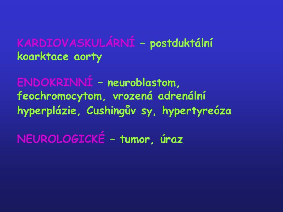 KARDIOVASKULÁRNÍ – postduktální koarktace aorty ENDOKRINNÍ – neuroblastom, feochromocytom, vrozená adrenální hyperplázie, Cushingův sy, hypertyreóza NEUROLOGICKÉ – tumor, úraz