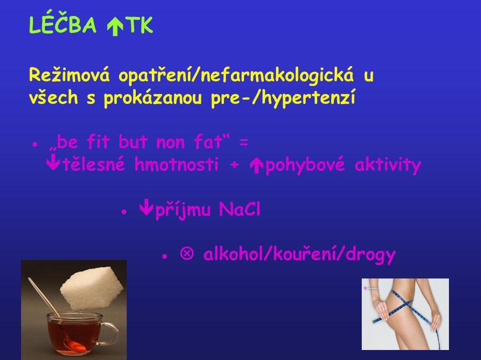 """LÉČBA TK Režimová opatření/nefarmakologická u všech s prokázanou pre-/hypertenzí ● """"be fit but non fat = tělesné hmotnosti + pohybové aktivity ● příjmu NaCl ●  alkohol/kouření/drogy"""