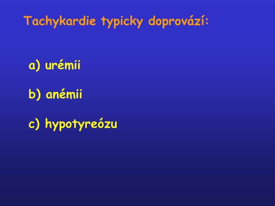 Tachykardie typicky doprovází: a) urémii b) anémii c) hypotyreózu