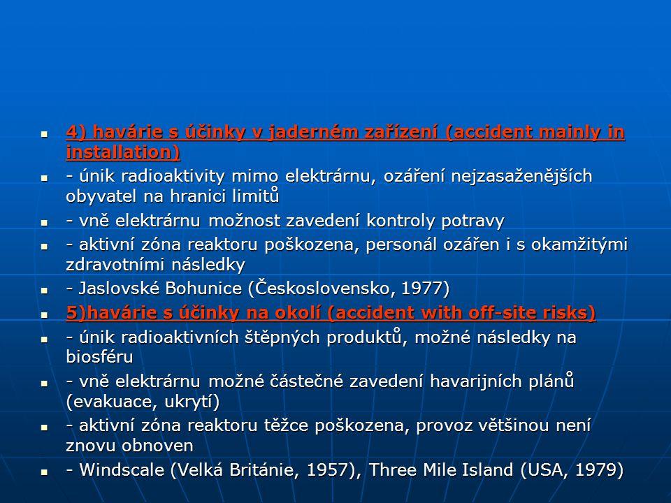 4) havárie s účinky v jaderném zařízení (accident mainly in installation)