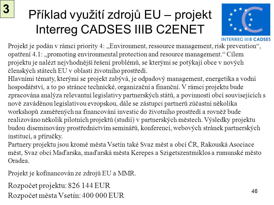 Příklad využití zdrojů EU – projekt Interreg CADSES IIIB C2ENET