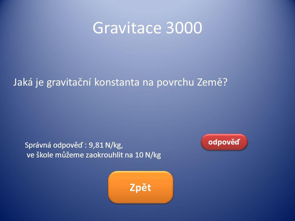 Gravitace 3000 Jaká je gravitační konstanta na povrchu Země Zpět