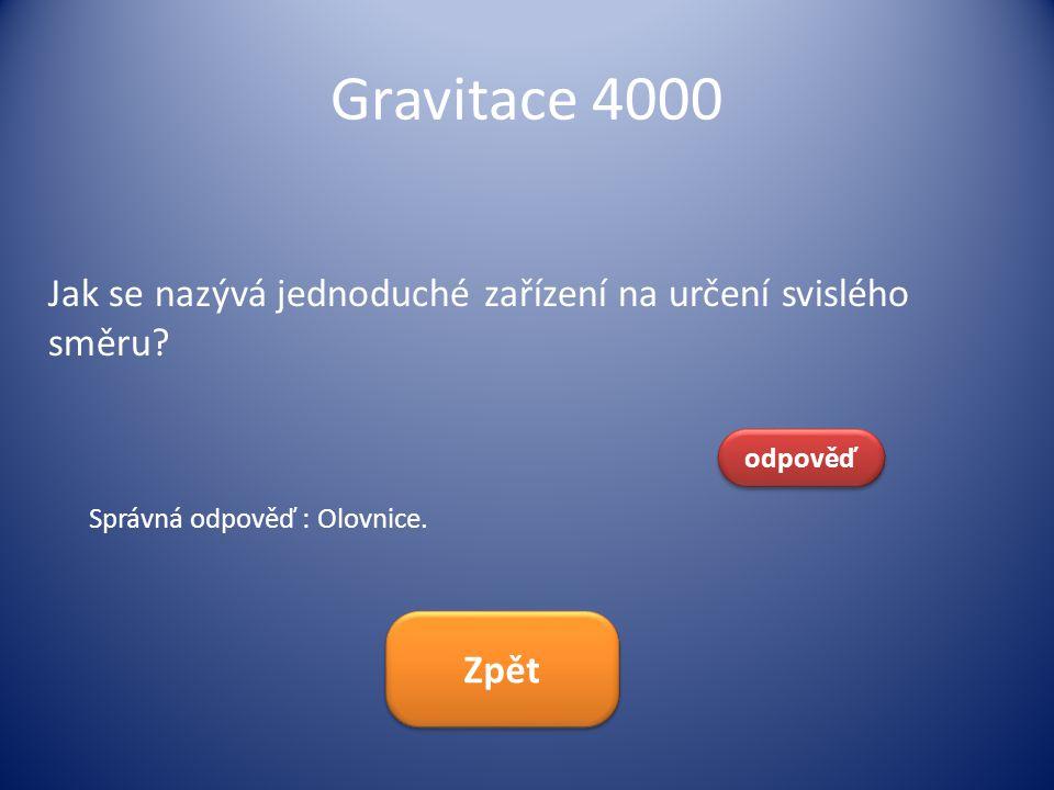 Gravitace 4000 Jak se nazývá jednoduché zařízení na určení svislého směru odpověď. Správná odpověď : Olovnice.