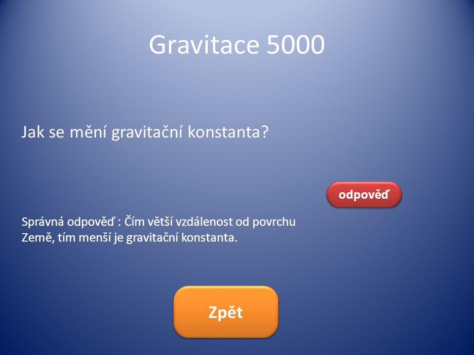 Gravitace 5000 Jak se mění gravitační konstanta Zpět odpověď