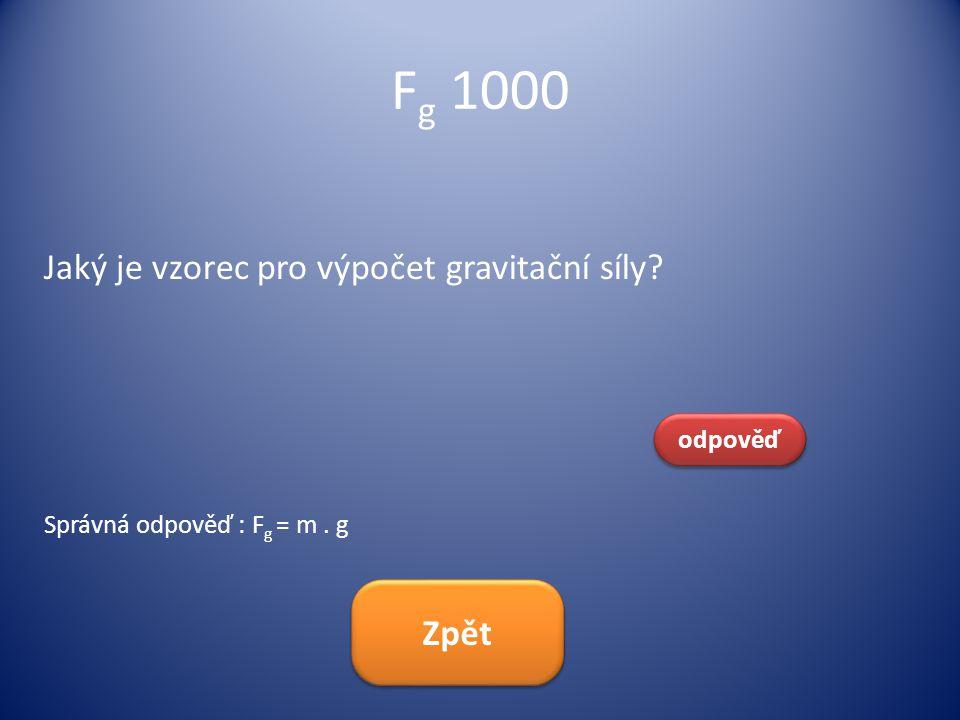 Fg 1000 Jaký je vzorec pro výpočet gravitační síly Zpět odpověď