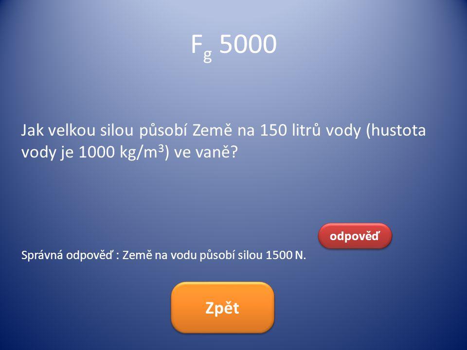 Fg 5000 Jak velkou silou působí Země na 150 litrů vody (hustota vody je 1000 kg/m3) ve vaně odpověď.