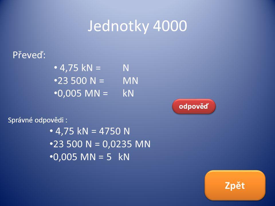 Jednotky 4000 Převeď: 4,75 kN = N 23 500 N = MN 0,005 MN = kN