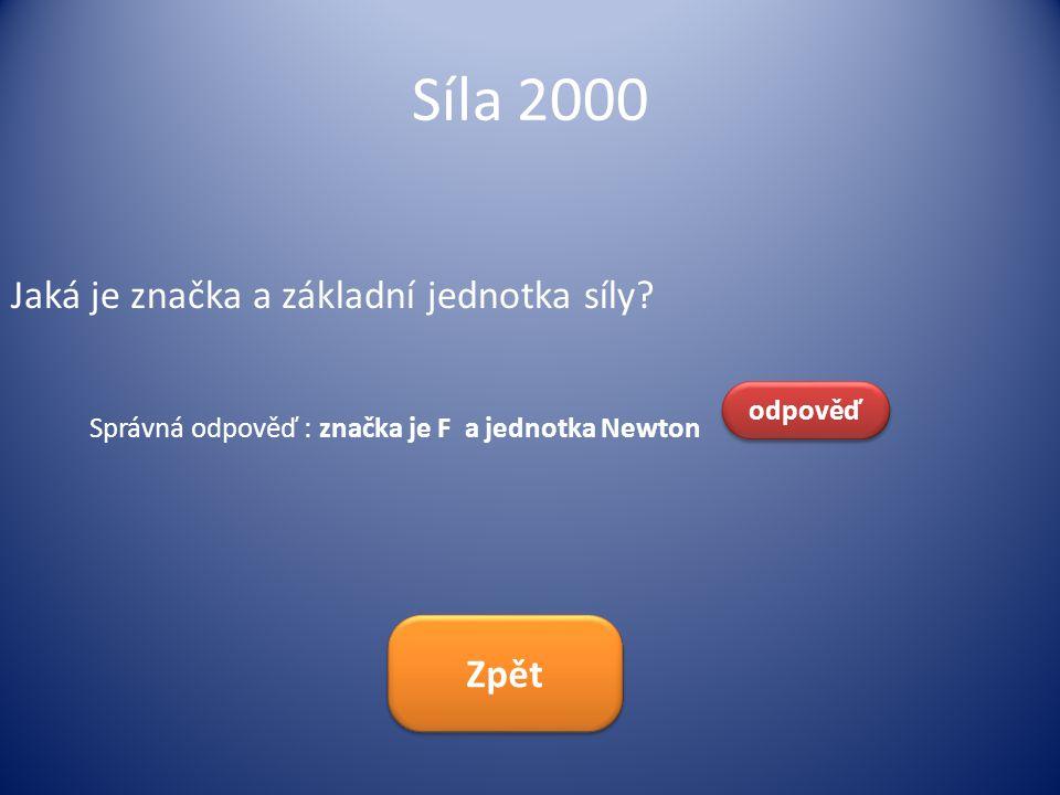 Síla 2000 Jaká je značka a základní jednotka síly Zpět odpověď