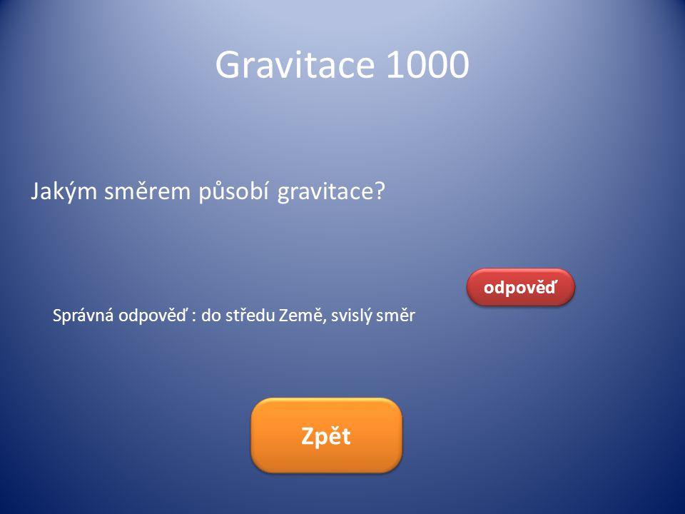 Gravitace 1000 Jakým směrem působí gravitace Zpět odpověď