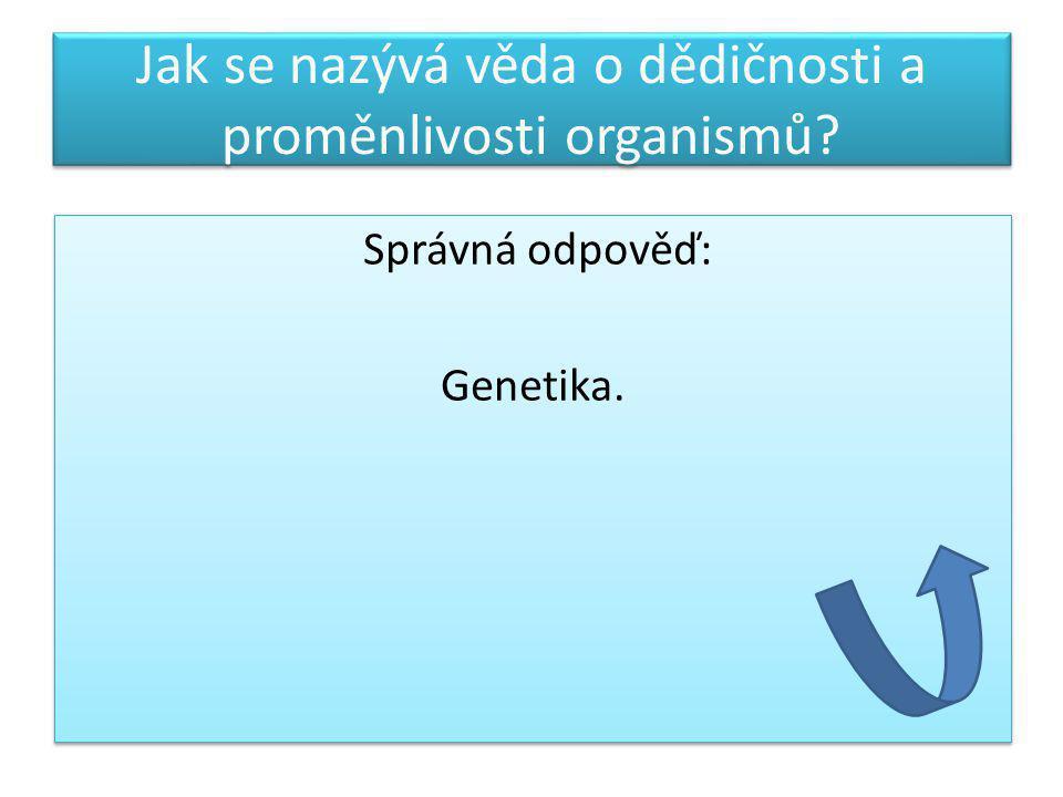 Jak se nazývá věda o dědičnosti a proměnlivosti organismů