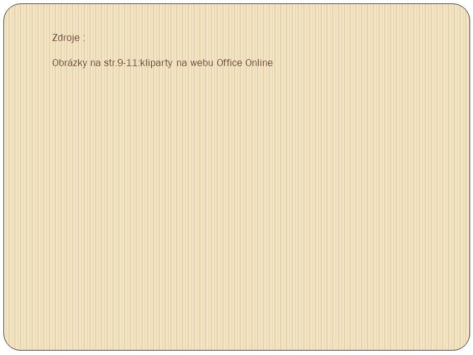 Zdroje : Obrázky na str.9-11:kliparty na webu Office Online