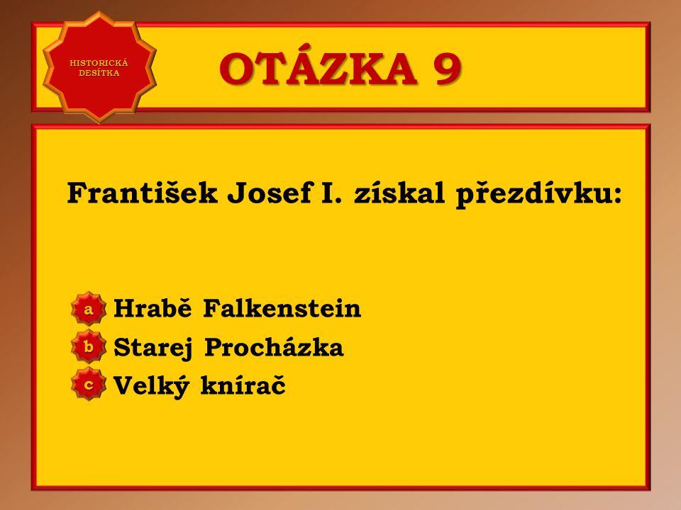 OTÁZKA 9 František Josef I. získal přezdívku: Hrabě Falkenstein