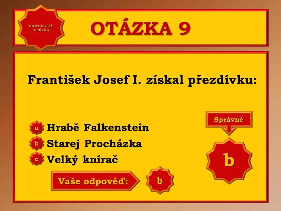 OTÁZKA 9 b František Josef I. získal přezdívku: Hrabě Falkenstein