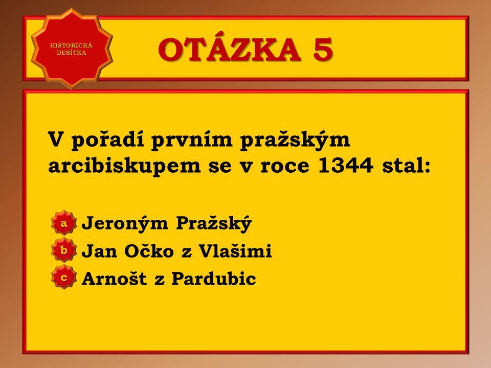 OTÁZKA 5 V pořadí prvním pražským arcibiskupem se v roce 1344 stal: