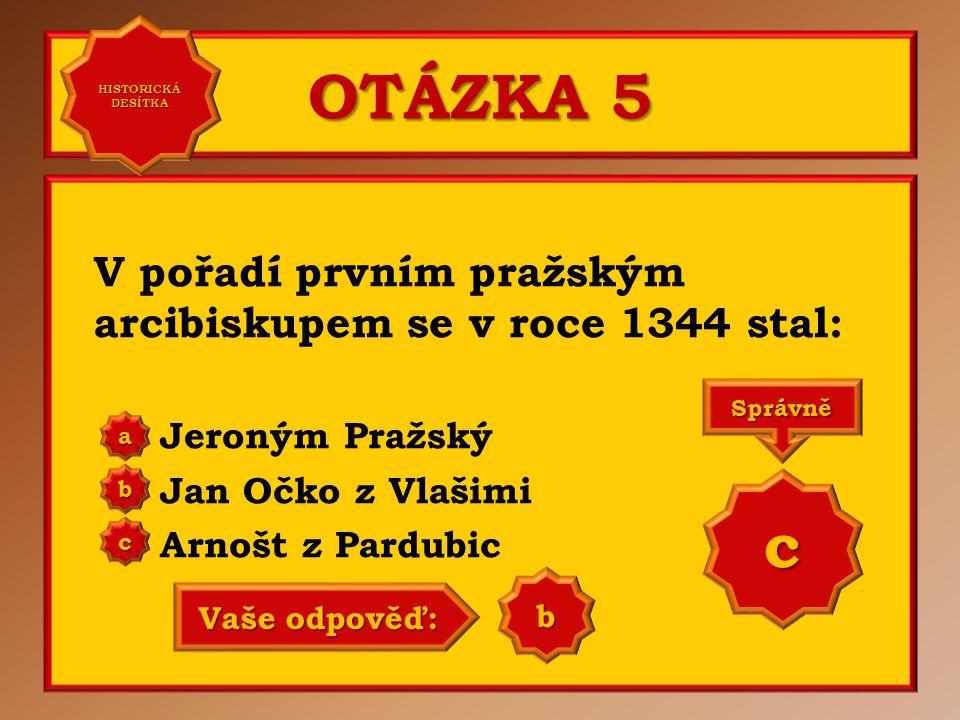 OTÁZKA 5 c V pořadí prvním pražským arcibiskupem se v roce 1344 stal: