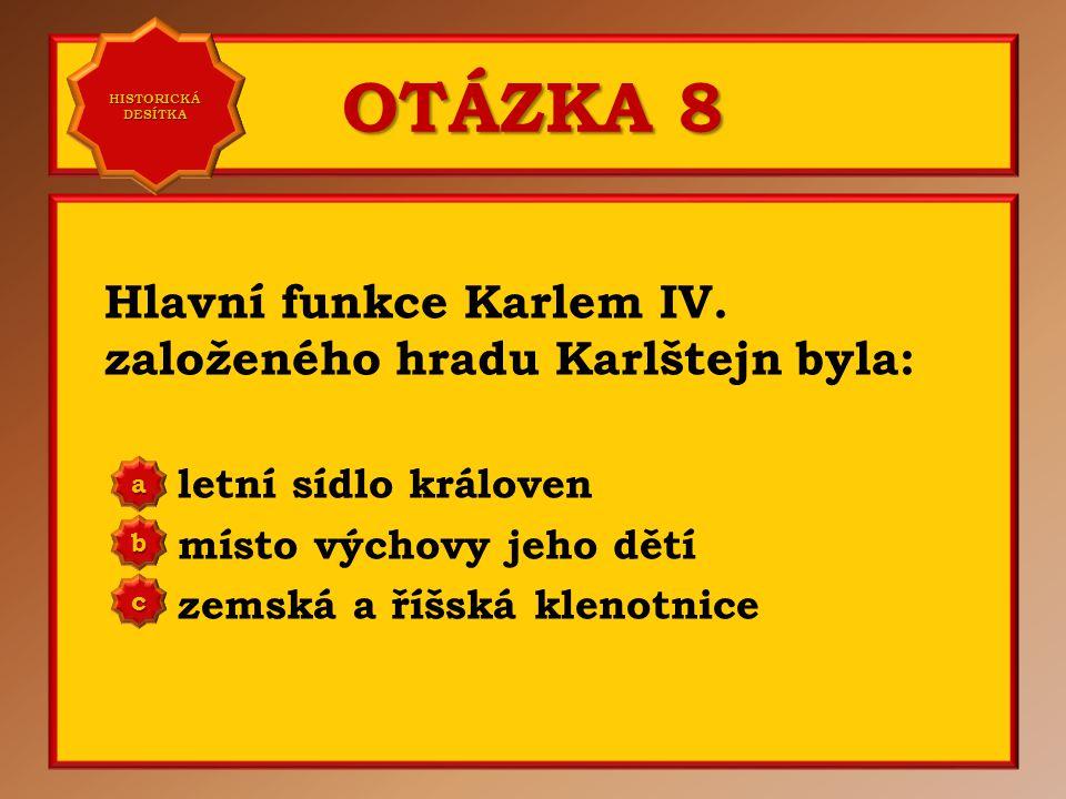 OTÁZKA 8 Hlavní funkce Karlem IV. založeného hradu Karlštejn byla: