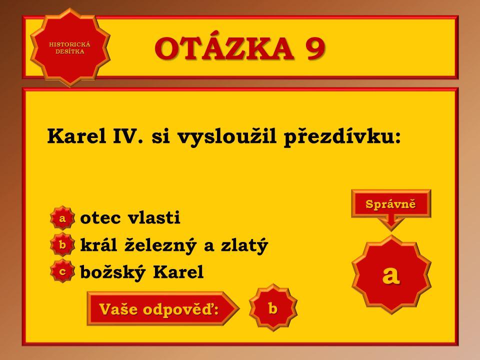 OTÁZKA 9 a Karel IV. si vysloužil přezdívku: otec vlasti