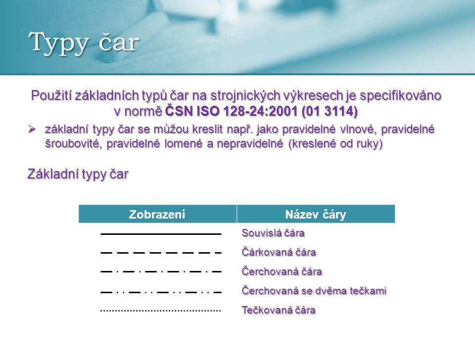 Typy čar Použití základních typů čar na strojnických výkresech je specifikováno v normě ČSN ISO 128-24:2001 (01 3114)
