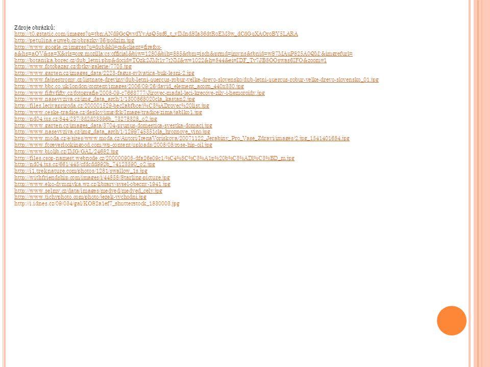 Zdroje obrázků: http://t0.gstatic.com/images q=tbn:ANd9GcQvydYvAsQ5pf6_t_yIMndSIa36dtRoEM3w_dCdGqXAOroBY5LARA.