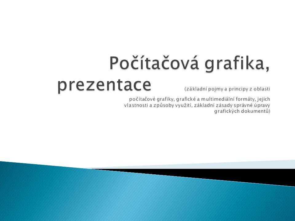 Počítačová grafika, prezentace (základní pojmy a principy z oblasti počítačové grafiky, grafické a multimediální formáty, jejich vlastnosti a způsoby využití, základní zásady správné úpravy grafických dokumentů)