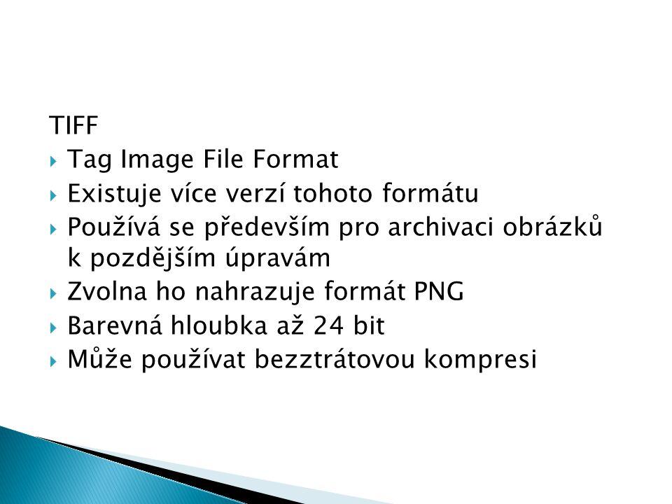TIFF Tag Image File Format. Existuje více verzí tohoto formátu. Používá se především pro archivaci obrázků k pozdějším úpravám.